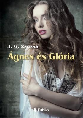 Zsuzsa J. G. - Ágnes és Glória [eKönyv: epub, mobi]