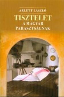 Arlett László - Tisztelet a magyar parasztságnak - versek, válogatások, átdolgozások
