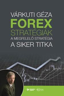 Várkuti Gáza - FOREX-stratégiák - A megfelelő stratégia a siker titka