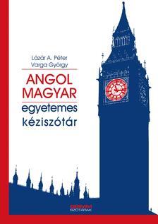 LÁZÁR A. PÉTER - VARGA GYÖRGY - Angol-magyar egyetemes kéziszótár