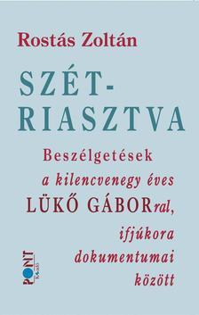 Rostás Zoltán - Szétriasztva. Beszélgetések a 91 éves Lükő Gáborral, ifjúkora dokumentumai között