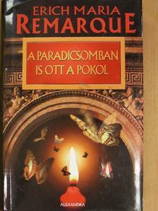 Erich Maria Remarque - A paradicsomban is ott a pokol [antikvár]