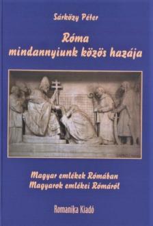 Sárközy Péter - Róma - mindannyiunk közös hazája