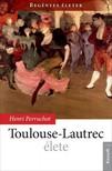HENRI PERRUCHOT - Toulouse-Lautrec élete [eKönyv: epub, mobi]
