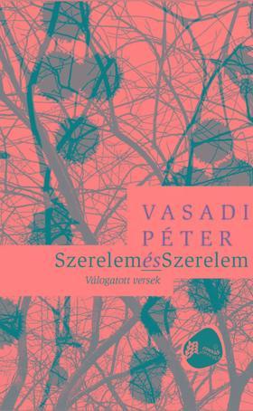 Vasadi Péter - Szerelem és Szerelem: Válogatott versek