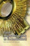 Pápai megnyilatkozások az Eucharisztiáról - Pápai dokumentumok 1264-2017