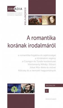 Z. Kovács Zoltán (szerk.) - A romantika korának irodalmáról