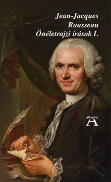 ROUSSEAU, JEAN-JACQUES - Rousseau, Jean-Jacques: Önéletrajzi írások I.