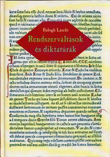 Balogh László - Rendszerváltások és diktatúrák [antikvár]