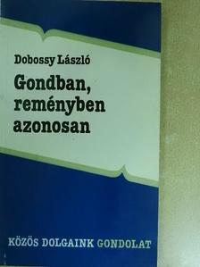 Dobossy László - Gondban, reményben azonosan [antikvár]