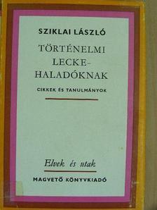 Sziklai László - Történelmi lecke - haladóknak [antikvár]