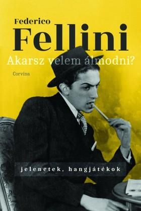 Federico Fellini - Akarsz velem álmodni? - Jelenetek, hangjátékok [eKönyv: epub, mobi]