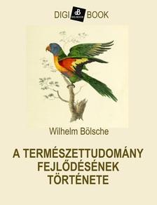 WILHELM BÖLSCHE - A természettudomány fejlődésének története [eKönyv: epub, mobi]