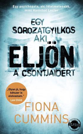 Fiona Cummins - Eljön - Egy sorozatgyilkos, aki eljön a csontjaidért