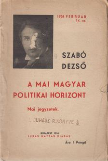 SZABÓ DEZSŐ - A mai magyar politikai horizont [antikvár]