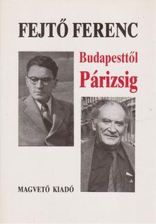 Fejtő Ferenc - Budapesttől Párizsig [antikvár]