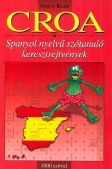 Hollai Zoltán (szerk.) - CROA - 1000 SZÓVAL - SPANYOL NYELVŰ SZÓTANULÓ KERESZTREJTVÉNYEK