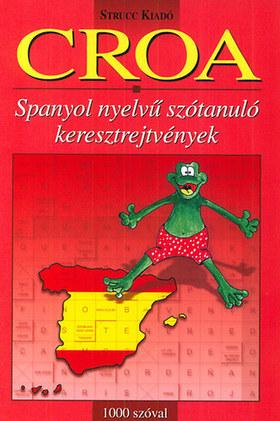 CROA - 1000 SZÓVAL - SPANYOL NYELVŰ SZÓTANULÓ KERESZTREJTVÉNYEK