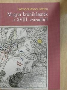 Szempci Molnár Ferenc - Magyar krónikásének a XVIII. századból [antikvár]