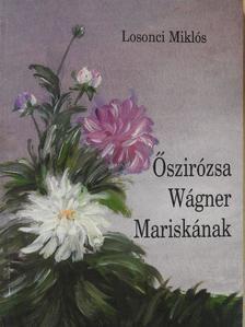 Losonci Miklós - Őszirózsa Wágner Mariskának [antikvár]