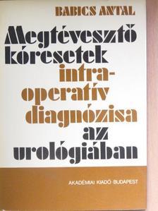 Babics Antal - Megtévesztő kóresetek intraoperatív diagnózisa az urológiában [antikvár]