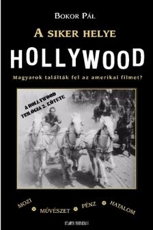 Bokor Pál - A siker helye Hollywood  [eKönyv: epub, mobi, pdf]