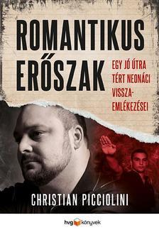 Christian Picciolini - Romantikus erőszak - Egy jó útra tért neonáci visszaemlékezései