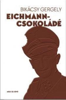 Bikácsy Gergely - Eichmann-csokoládé