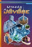 Utazás a jövőbe - Képes ismeretterjesztés gyerekeknek