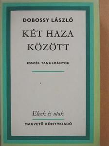 Dobossy László - Két haza között [antikvár]