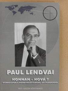 Paul Lendvai - Honnan - Hová? [antikvár]