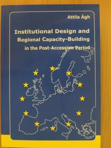 Ágh Attila - Institutional Design and Regional Capacity-Building in the Post-Accession Period [antikvár]