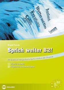 Kispál Tamás - Sprich weiter B2! - 20 új szóbeli vizsgatéma a Sprich einfach B2! kötethez
