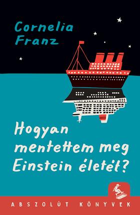 Cornelia Franz - Hogyan mentettem meg Einstein életét?