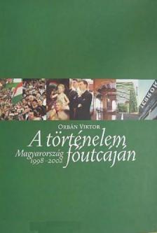 Orbán Viktor - A TÖRTÉNELEM FŐUTCÁJÁN - MAGYARORSZÁG 1998-2002