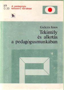 Galicza János - Tekintély és alkotás a pedagógusmunkában [antikvár]