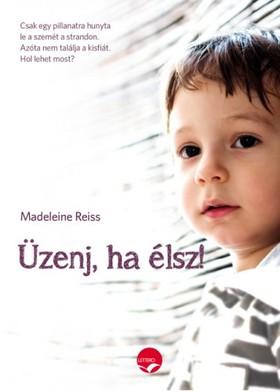 Reiss, Madeleine - Üzenj, ha élsz! - Egy eltűnt kisfiú titkos üzenetei [eKönyv: epub, mobi]