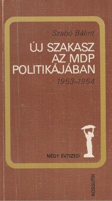 Szabó Bálint - Új szakasz az MDP politikájában 1953-1954 [antikvár]