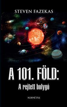 Steven Fazekas - 101 FÖLD - A rejtett bolygó