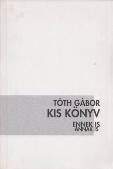 Tóth Gábor - Kis könyv ennek is annak is [antikvár]