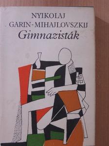 Nyikolaj Garin-Mihajlovszkij - Gimnazisták [antikvár]