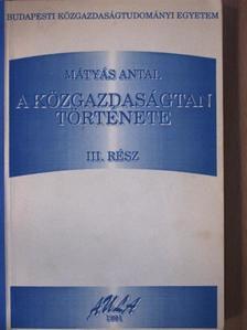 Mátyás Antal - A közgazdaságtan története III. rész [antikvár]
