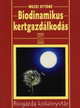 Mezei Ottóné - BIODINAMIKUS KERTGAZDÁLKODÁS