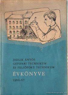 Szilágyi Ferenc - Jedlik János Gépipari Technikum és Felsőfokú Technikum Évkönyve 1966-67 [antikvár]