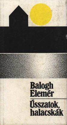 Balogh Elemér - Ússzatok halacskák [antikvár]