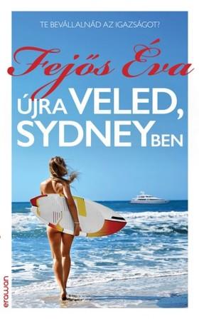 Fejős Éva - Újra veled, Sydneyben - Te bevállalnád az igazságot? [eKönyv: epub, mobi]