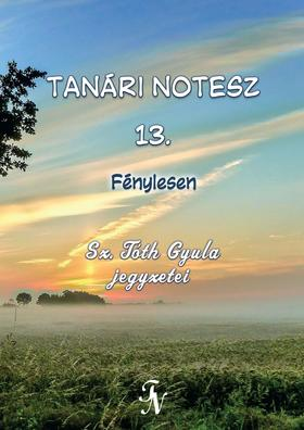 Sz. Tóth Gyula - Tanári notesz 13. Fénylesen