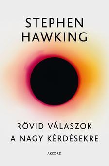 Stephen W. Hawking - Rövid válaszok a nagy kérdésekre
