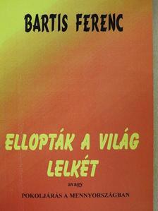 Bartis Ferenc - Ellopták a világ lelkét (dedikált példány) [antikvár]