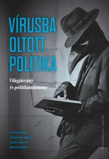 Körösényi András Szabó Andrea Böcskei Balázs - Vírusba oltott politika